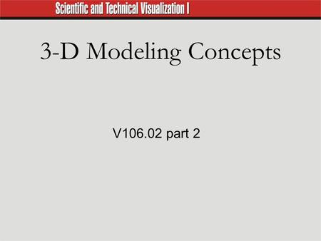 3-D Modeling Concepts V106.02 part 2. Basic Modeling All 3D modeling programs contain certain basic geometric shapes that can be combined with or subtracted.