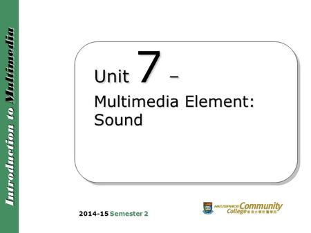 Unit 7 – Multimedia Element: Sound