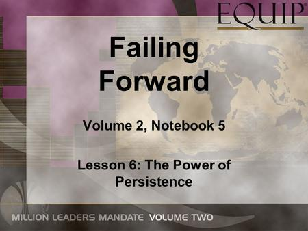 Failing Forward Volume 2, Notebook 5 Lesson 6: The Power of Persistence.
