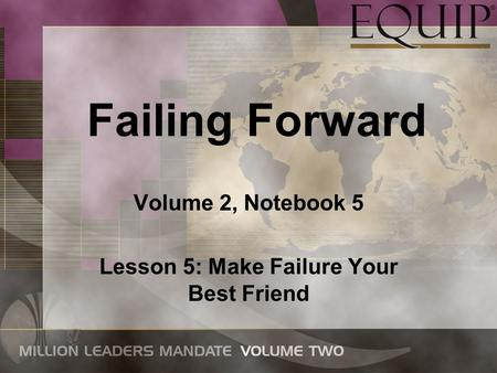 Failing Forward Volume 2, Notebook 5 Lesson 5: Make Failure Your Best Friend.