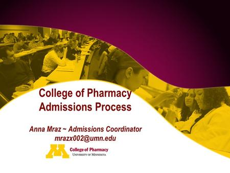 College of Pharmacy Admissions Process Anna Mraz ~ Admissions Coordinator