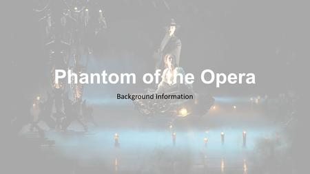 Phantom of the Opera Background Information. Le Fantôme de l'Opéra Novel by Gaston Leroux Published in 1909 Partly inspired by historical events at the.