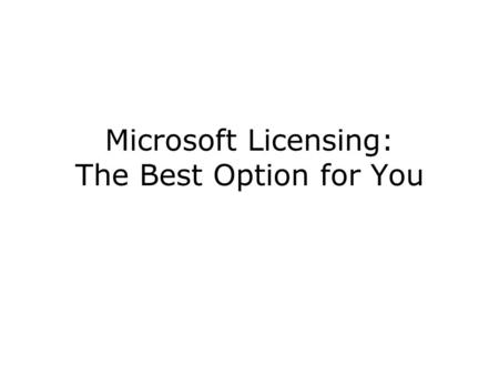 Microsoft Licensing: The Best Option for You. Which one is best for your organization? There are several licensing options available from Microsoft.