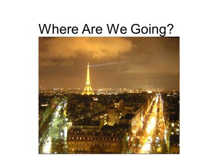 Where Are We Going?. What Will We See? Notre Dame.