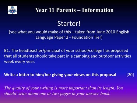 Year 11 Parents – Information Starter! (see what you would make of this – taken from June 2010 English Language Paper 2 - Foundation Tier) B1. The headteacher/principal.