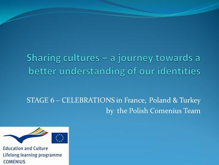 STAGE 6 – CELEBRATIONS in France, Poland & Turkey by the Polish Comenius Team.