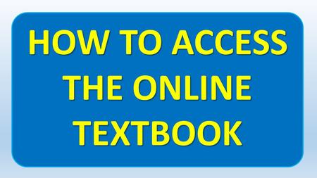 HOW TO ACCESS THE ONLINE TEXTBOOK