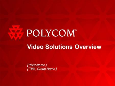Video Solutions Overview [ Your Name ] [ Title, Group Name ]