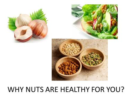 WHY NUTS ARE HEALTHY FOR YOU?. While nuts have a lot of benefits for your health, the one benefit that stands out in particular is - Practicality. Nuts.