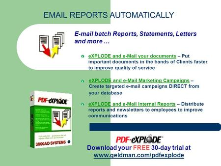 E-mail batch Reports, Statements, Letters and more … eXPLODE and e-Mail your documents – Put important documents in the hands of Clients faster to improve.