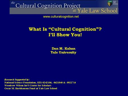 "What Is ""Cultural Cognition""? I'll Show You! www.culturalcognition.net."