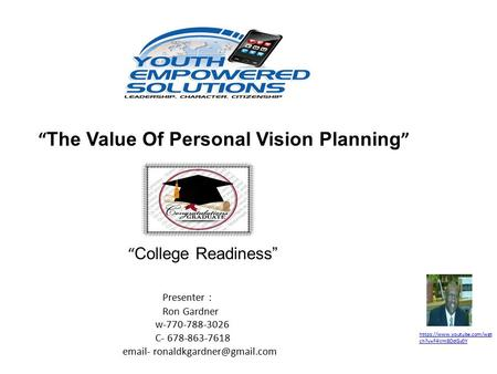 """ The Value Of Personal Vision Planning "" https://www.youtube.com/watch?v=F4Vm8OdGv0Y https://www.youtube.com/wat ch?v=F4Vm8OdGv0Y "" College Readiness"""