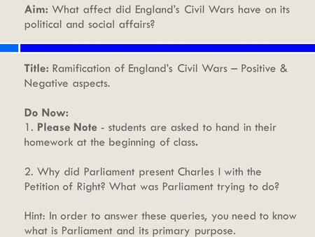 Aim: What affect did England's Civil Wars have on its political and social affairs? Title: Ramification of England's Civil Wars – Positive & Negative aspects.