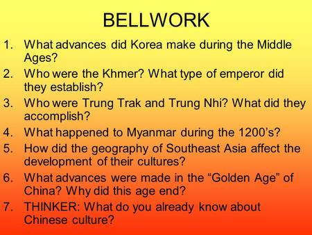 BELLWORK 1.What advances did Korea make during the Middle Ages? 2.Who were the Khmer? What type of emperor did they establish? 3.Who were Trung Trak and.