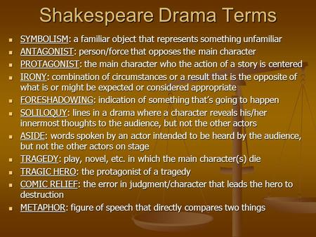 Shakespeare Drama Terms SYMBOLISM: a familiar object that represents something unfamiliar SYMBOLISM: a familiar object that represents something unfamiliar.