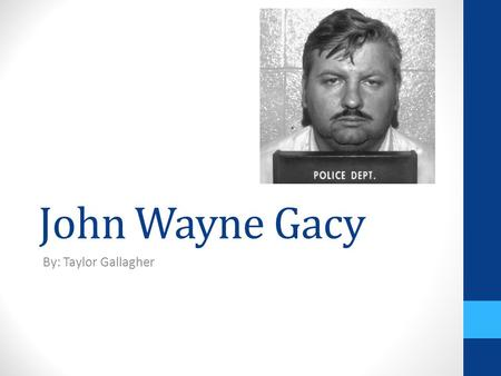 John Wayne Gacy By: Taylor Gallagher.