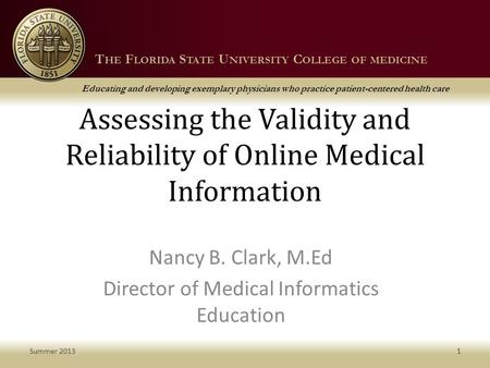 T HE F LORIDA S TATE U NIVERSITY C OLLEGE OF MEDICINE Educating and developing exemplary physicians who practice patient-centered health care T HE F LORIDA.