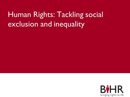 Main title Subheading Human Rights: Tackling social exclusion and inequality.