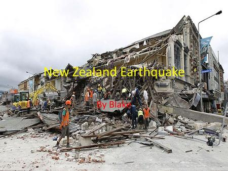 New Zealand Earthquake By Blake. Community Impact The New Zealand earthquake has destroyed homes health and hearts. It has destroyed buildings, hospitals.