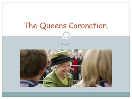 1952 The Queens Coronation.. The crowning of the Sovereign is an ancient ceremony, rich in religious significance, historic associations and pageantry.