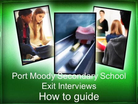 Port Moody Secondary School Exit Interviews How to guide.