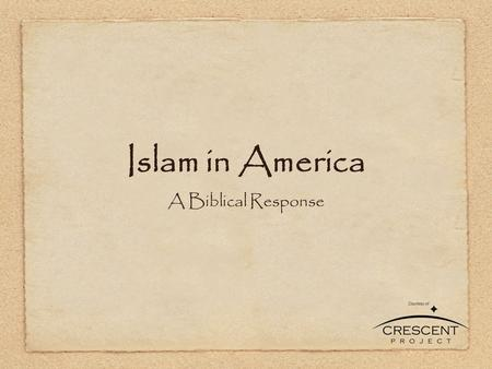 "Islam in America A Biblical Response. Islam in America: A Biblical Response ""For God has not given us a spirit of fear, but of power and of love and of."