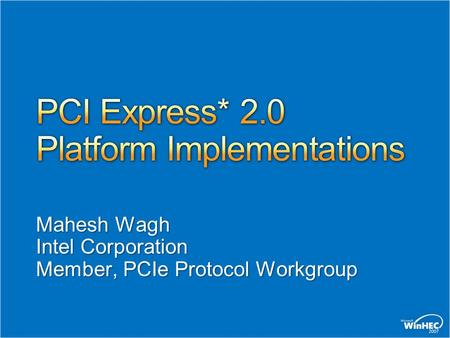 Mahesh Wagh Intel Corporation Member, PCIe Protocol Workgroup.