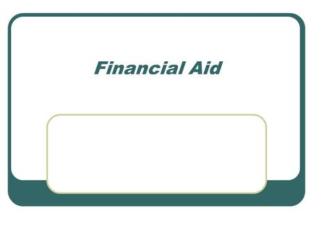 Financial Aid. Applying for financial aid To be eligible for most forms of state and federal aid, students must fill out the Free Application for Federal.