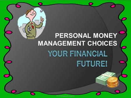 PERSONAL MONEY MANAGEMENT CHOICES ©2015HappyEdugator.