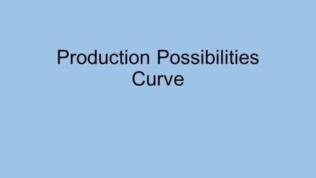 Production Possibilities Curve. PPC This illustrates the fundamental problem of scarcity. Since wants will always exceed available resources, people living.