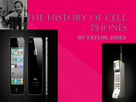 I HAVE CHOSEN TO DO MY PROJECT ON THE HIISTORY OF CELL PHONES BECAUSE, WE INTERACT WITH THEM EVERY DAY. It's the most popular trend in the world,and they.