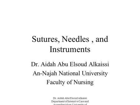 Dr. Aidah Abu Elsoud Alkaissi Department of Intensive Care and Anaesthesiology University of Linköping Sweden Sutures, Needles, and Instruments Dr. Aidah.