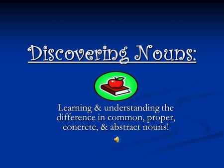 Discovering Nouns: Learning & understanding the difference in common, proper, concrete, & abstract nouns!