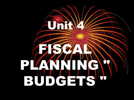 "Unit 4 FISCAL PLANNING  BUDGETS . 2 A budget: ""plan that uses numerical data, to predict the activities of an organization over a period of time"" fiscal."