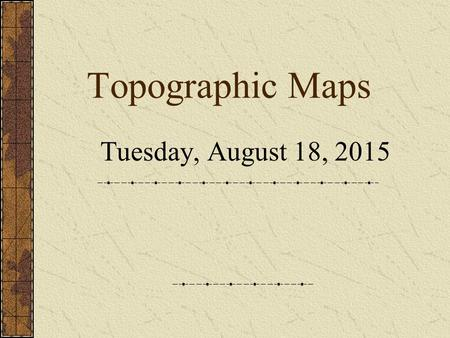 Topographic Maps Tuesday, August 18, 2015 What is a topographic map? A map that shows elevation changes for a specific region.