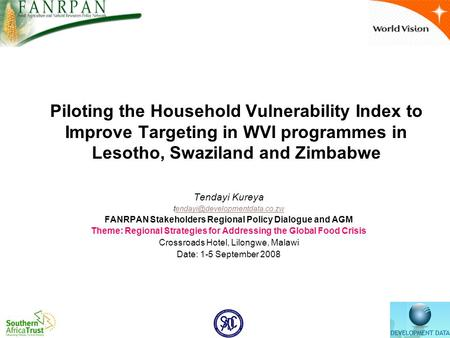 Piloting the Household Vulnerability Index to Improve Targeting in WVI programmes in Lesotho, Swaziland and Zimbabwe Tendayi Kureya