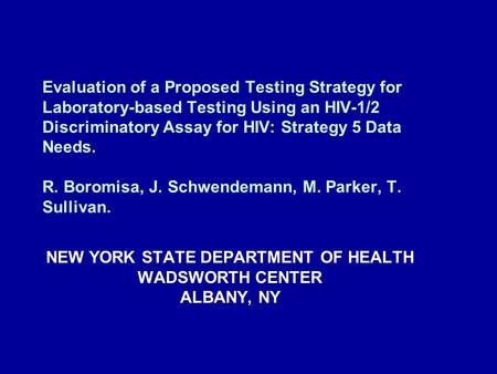 Evaluation of a Proposed Testing Strategy for Laboratory-based Testing Using an HIV-1/2 Discriminatory Assay for HIV: Strategy 5 Data Needs. R. Boromisa,