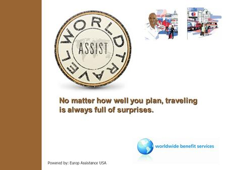 Powered by: Europ Assistance USA No matter how well you plan, traveling is always full of surprises.