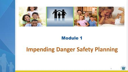 1 Module 1. 2 Module 1 Learning Objectives Participants are able to: Discuss the purpose of a safety plan in response to impending danger. Justify the.