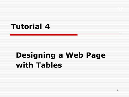 XP 1 Tutorial 4 Designing a Web Page with Tables.