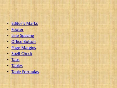 Editor's Marks Footer Line Spacing Office Button Page Margins Spell Check Tabs Tables Table Formulas.