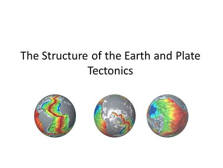 The Structure of the Earth and Plate Tectonics.  The Earth is made up of 3 main layers:  Core  Mantle  Crust 46.6% Oxygen; 27.7% Silica; 8.1% Aluminum;