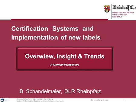 Bernhard Schandelmaier WORKSHOP WINES FROM THE DANUBE REGION Session 1: Certification Systems and Implementation of new labels 1 Certification Systems.