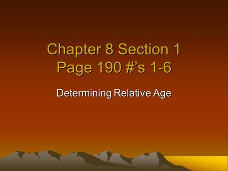 Chapter 8 Section 1 Page 190 #'s 1-6 Determining Relative Age.