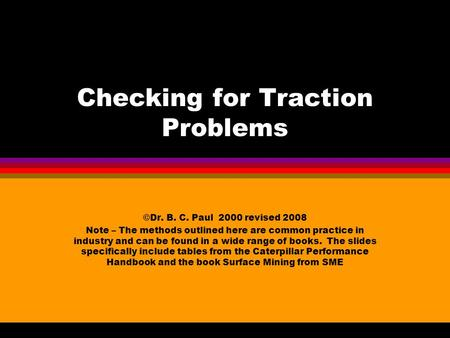 Checking for Traction Problems ©Dr. B. C. Paul 2000 revised 2008 Note – The methods outlined here are common practice in industry and can be found in.