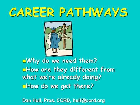 CAREER PATHWAYS Why do we need them? Why do we need them? How are they different from what we're already doing? How are they different from what we're.