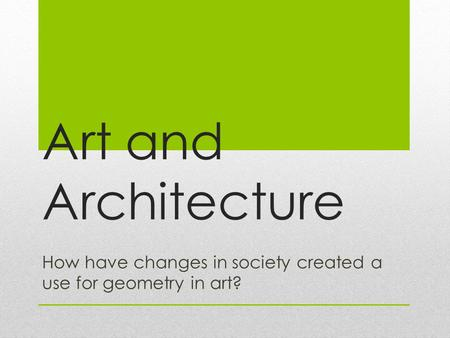Art and Architecture How have changes in society created a use for geometry in art?