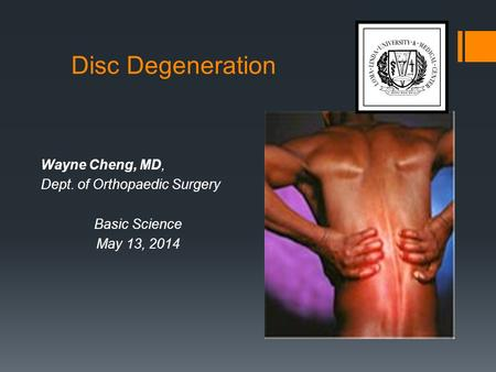 Disc Degeneration Wayne Cheng, MD, Dept. of Orthopaedic Surgery Basic Science May 13, 2014.