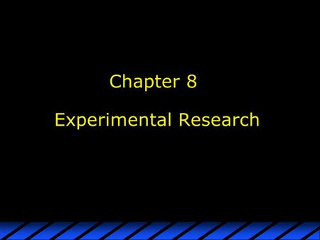 Chapter 8 Experimental Research. Overview of Experimental Research  Traditional type of research  Purpose is to investigate cause-and-effect relationships.