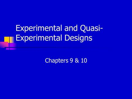 Experimental and Quasi- Experimental Designs Chapters 9 & 10.